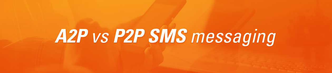 What is the difference between A2P and P2P SMS messaging?